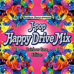 J-POP Happy Drive Mix-Rainbow Rose Edition-